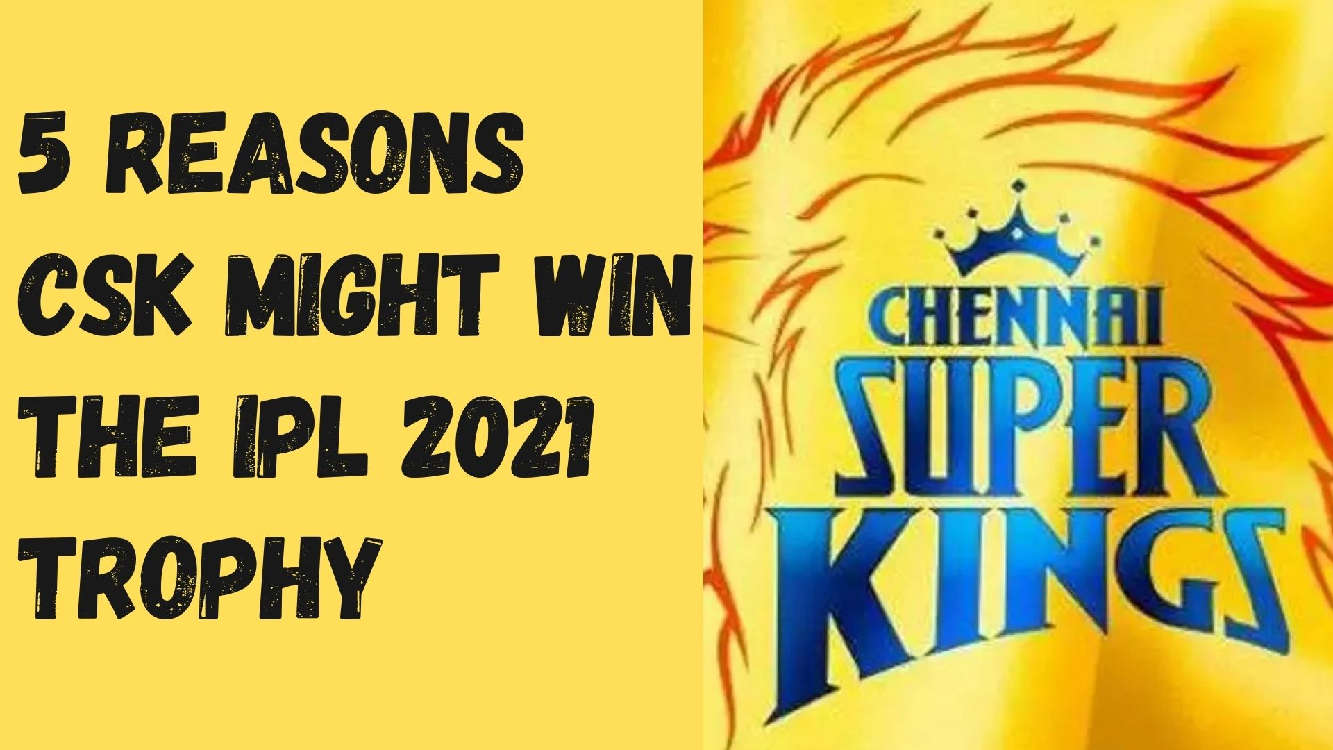 IPL 2021: 5 reasons CSK might win the IPL 2021 trophy